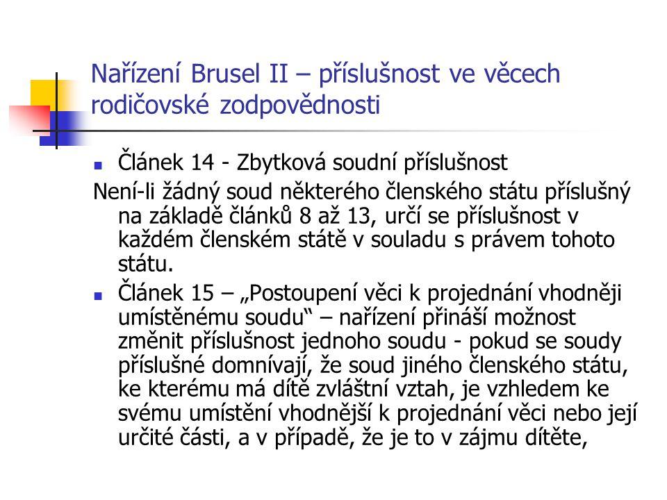 Nařízení Brusel II – příslušnost ve věcech rodičovské zodpovědnosti Článek 14 - Zbytková soudní příslušnost Není-li žádný soud některého členského stá