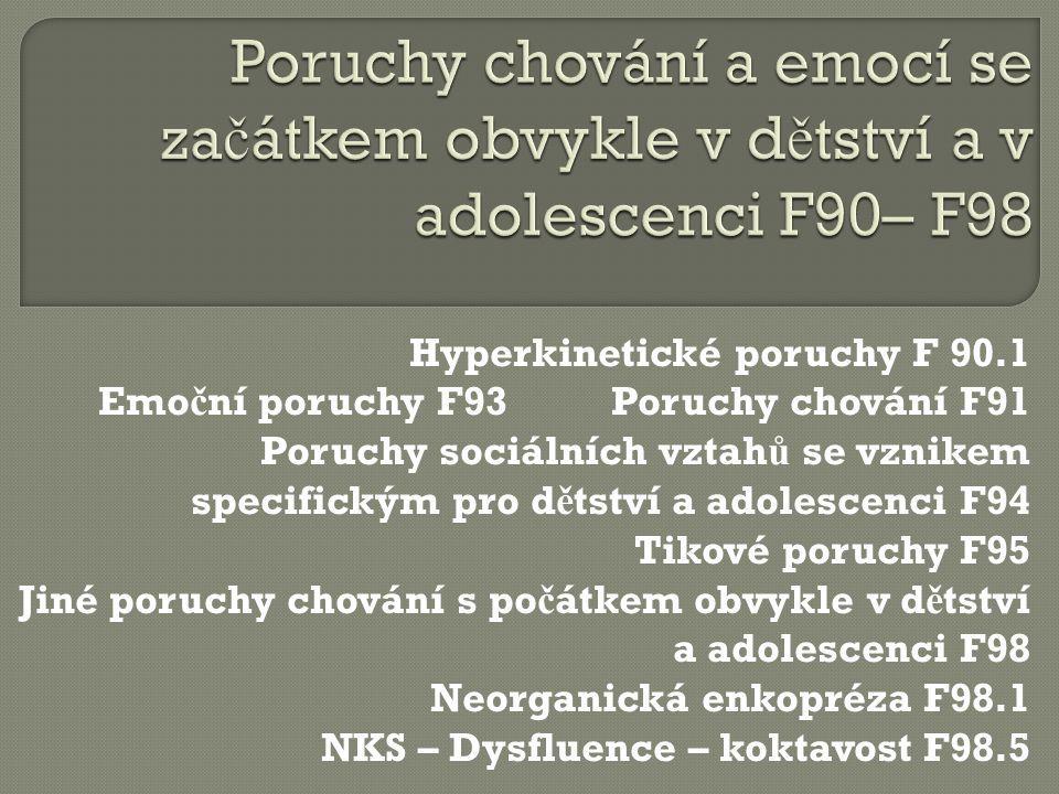 Hyperkinetické poruchy F 90.1 Emo č ní poruchy F93 Poruchy chování F91 Poruchy sociálních vztah ů se vznikem specifickým pro d ě tství a adolescenci F