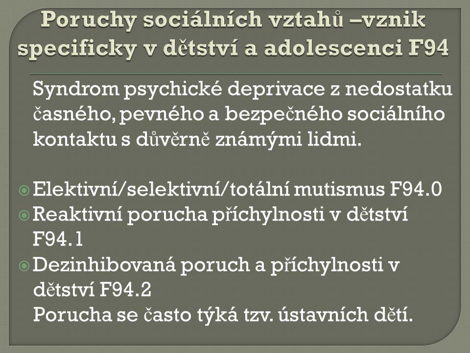 Syndrom psychické deprivace z nedostatku č asného, pevného a bezpe č ného sociálního kontaktu s d ů v ě rn ě známými lidmi.  Elektivní/selektivní/tot