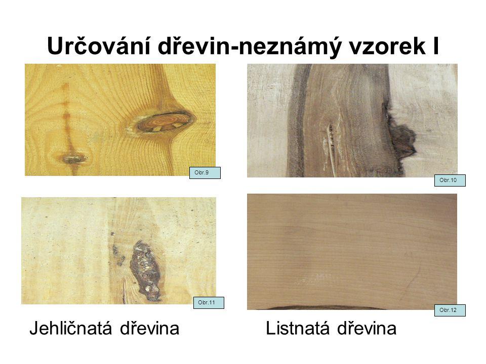 Určování dřevin-neznámý vzorek I Jehličnatá dřevina Listnatá dřevina Obr.9 Obr.10 Obr.11 Obr.12