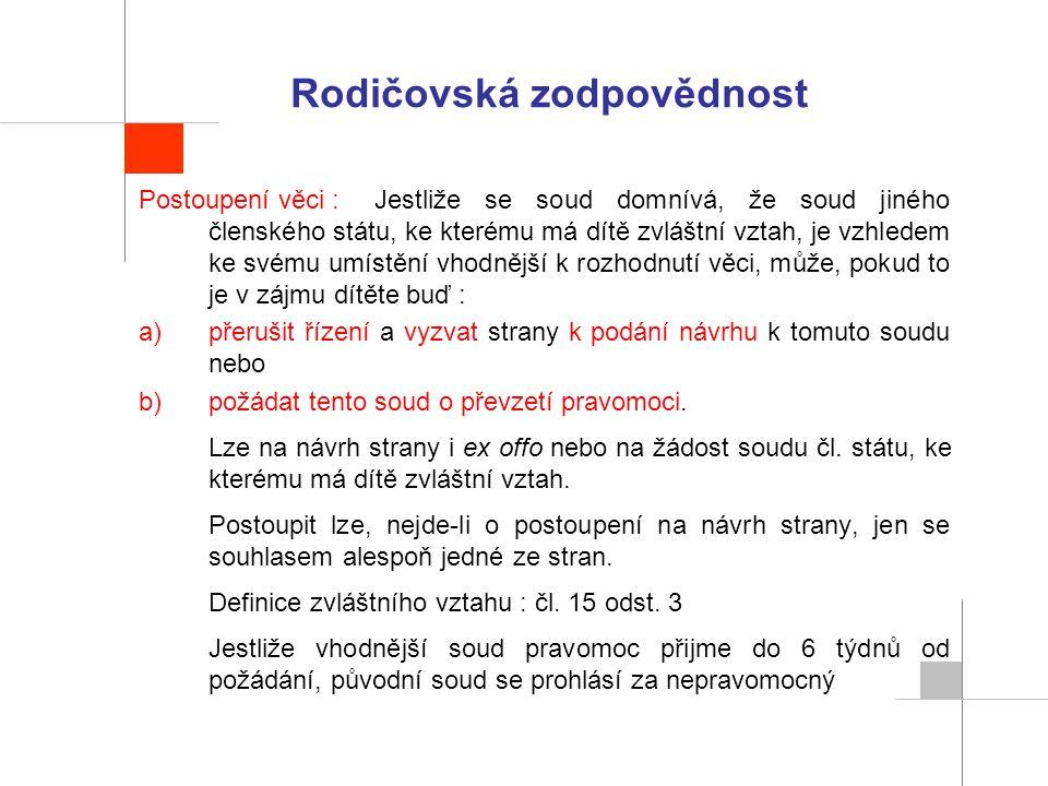 Rodičovská zodpovědnost Postoupení věci :Jestliže se soud domnívá, že soud jiného členského státu, ke kterému má dítě zvláštní vztah, je vzhledem ke s