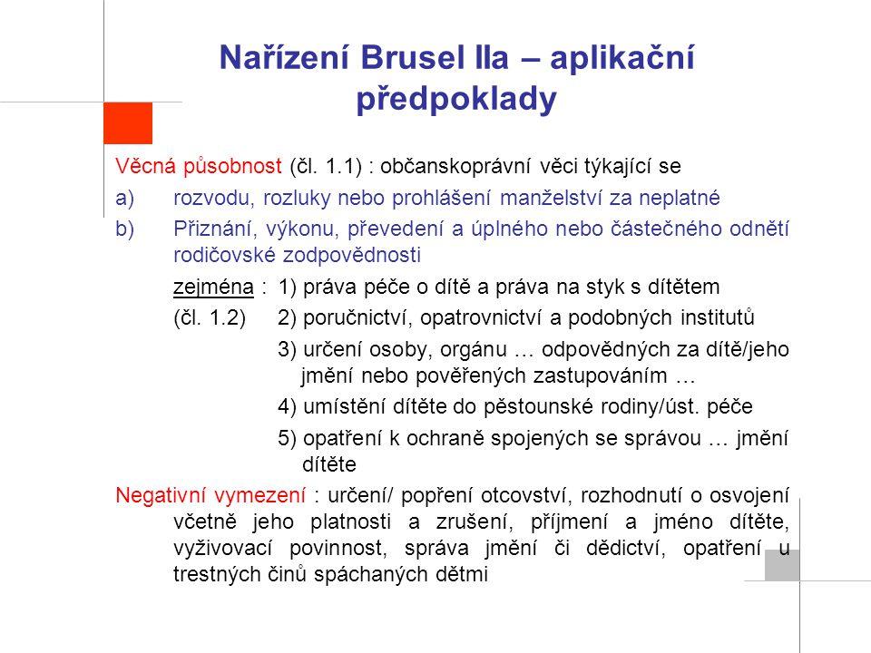 Nařízení Brusel IIa – aplikační předpoklady Věcná působnost (čl. 1.1) : občanskoprávní věci týkající se a)rozvodu, rozluky nebo prohlášení manželství