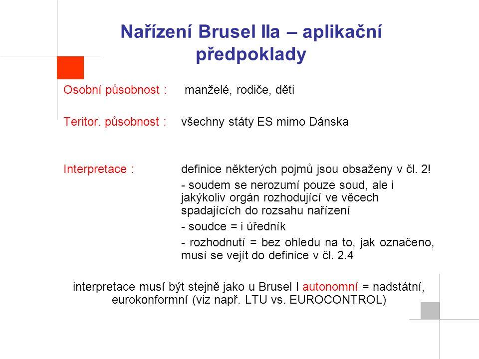 Nařízení Brusel IIa – aplikační předpoklady Osobní působnost : manželé, rodiče, děti Teritor. působnost :všechny státy ES mimo Dánska Interpretace :de