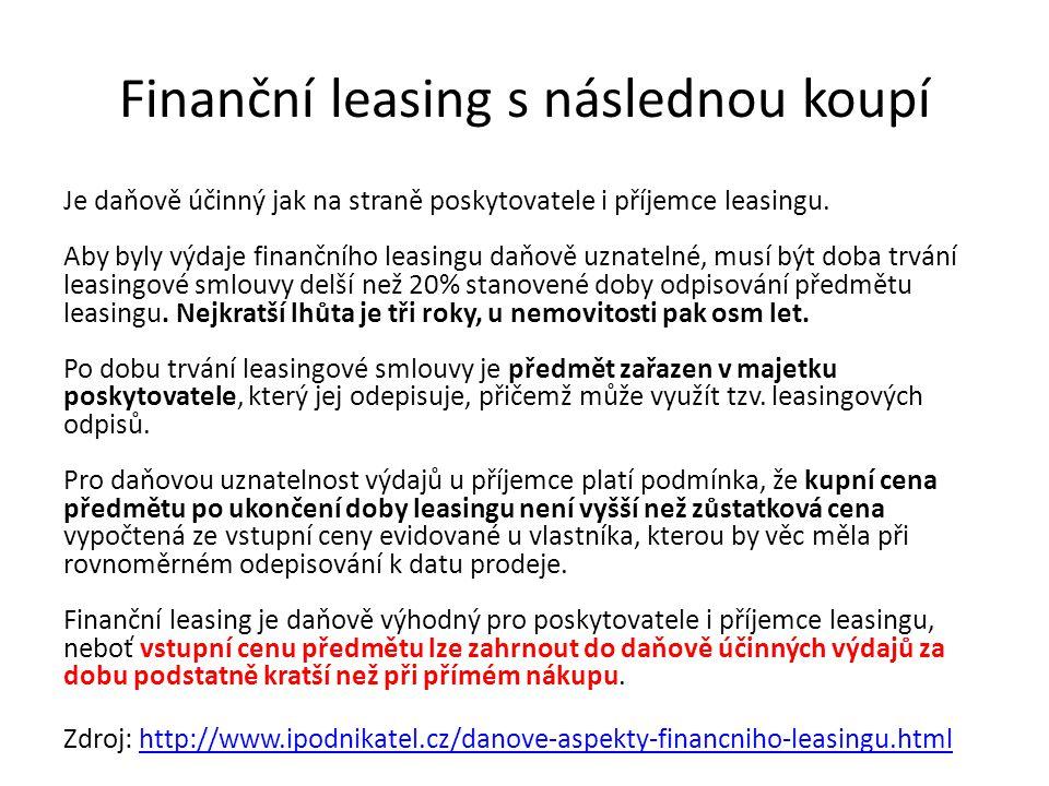 Finanční leasing s následnou koupí Je daňově účinný jak na straně poskytovatele i příjemce leasingu. Aby byly výdaje finančního leasingu daňově uznate
