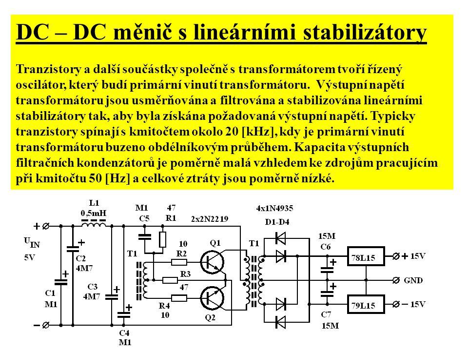 DC – DC měnič s lineárními stabilizátory Tranzistory a další součástky společně s transformátorem tvoří řízený oscilátor, který budí primární vinutí transformátoru.