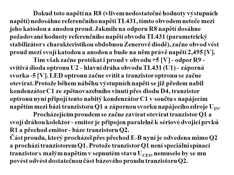 Dokud toto napětí na R8 (vlivem nedostatečné hodnoty výstupních napětí) nedosáhne referenčního napětí TL431, tímto obvodem neteče mezi jeho katodou a anodou proud.