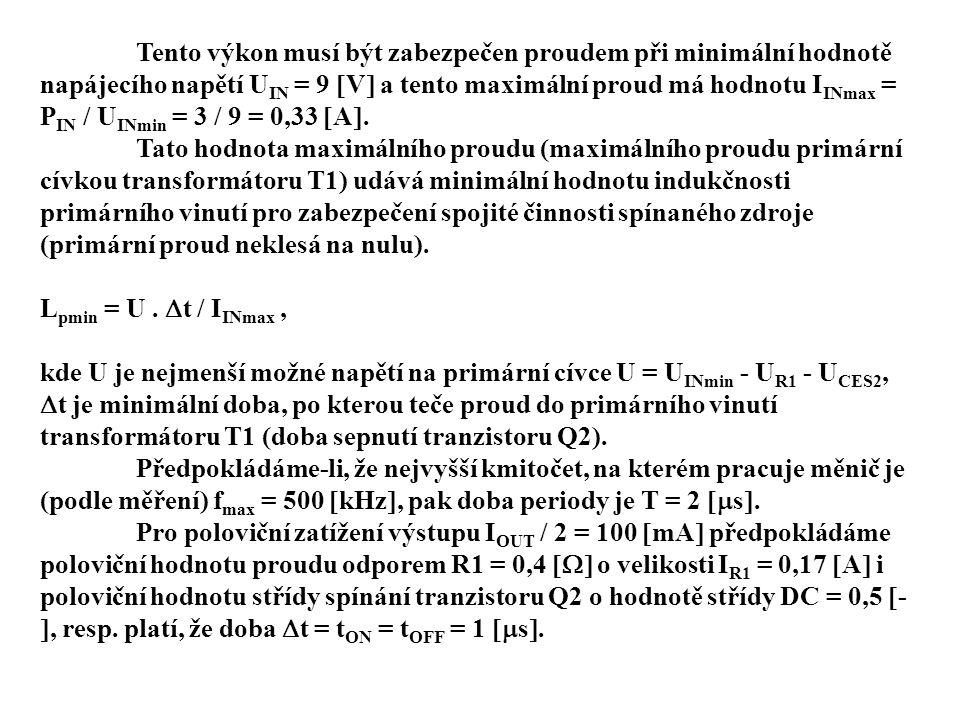 Tento výkon musí být zabezpečen proudem při minimální hodnotě napájecího napětí U IN = 9  V  a tento maximální proud má hodnotu I INmax = P IN / U INmin = 3 / 9 = 0,33  A .