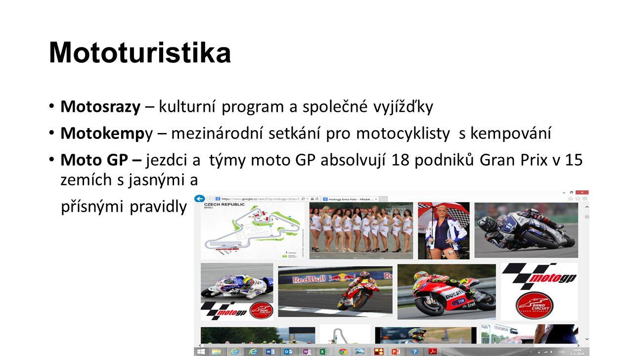 Mototuristika Motosrazy – kulturní program a společné vyjížďky Motokempy – mezinárodní setkání pro motocyklisty s kempování Moto GP – jezdci a týmy moto GP absolvují 18 podniků Gran Prix v 15 zemích s jasnými a přísnými pravidly