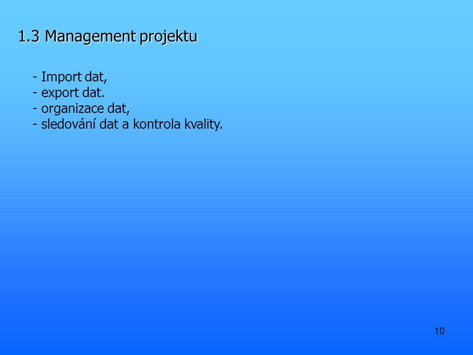 10 1.3 Management projektu - Import dat, - export dat. - organizace dat, - sledování dat a kontrola kvality.