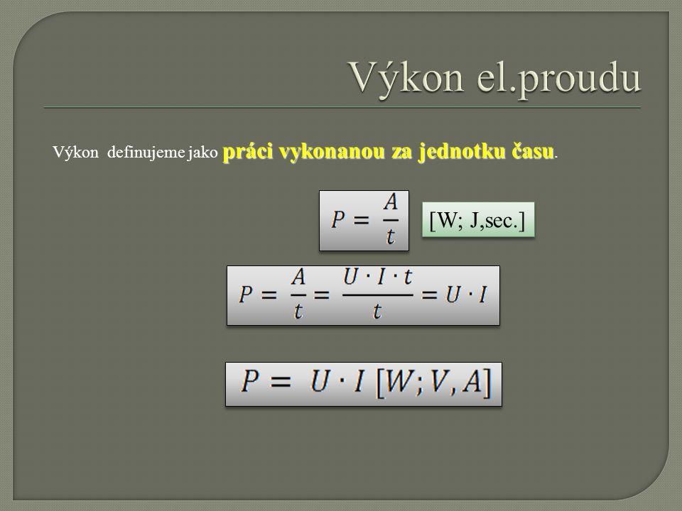 práci vykonanou za jednotku času Výkon definujeme jako práci vykonanou za jednotku času. [W; J,sec.]