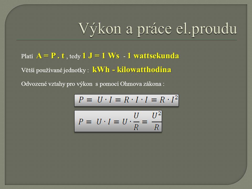 A = P. t 1 J = 1 Ws 1 wattsekunda Platí A = P. t, tedy 1 J = 1 Ws - 1 wattsekunda kWh - kilowatthodina Větší používané jednotky : kWh - kilowatthodina