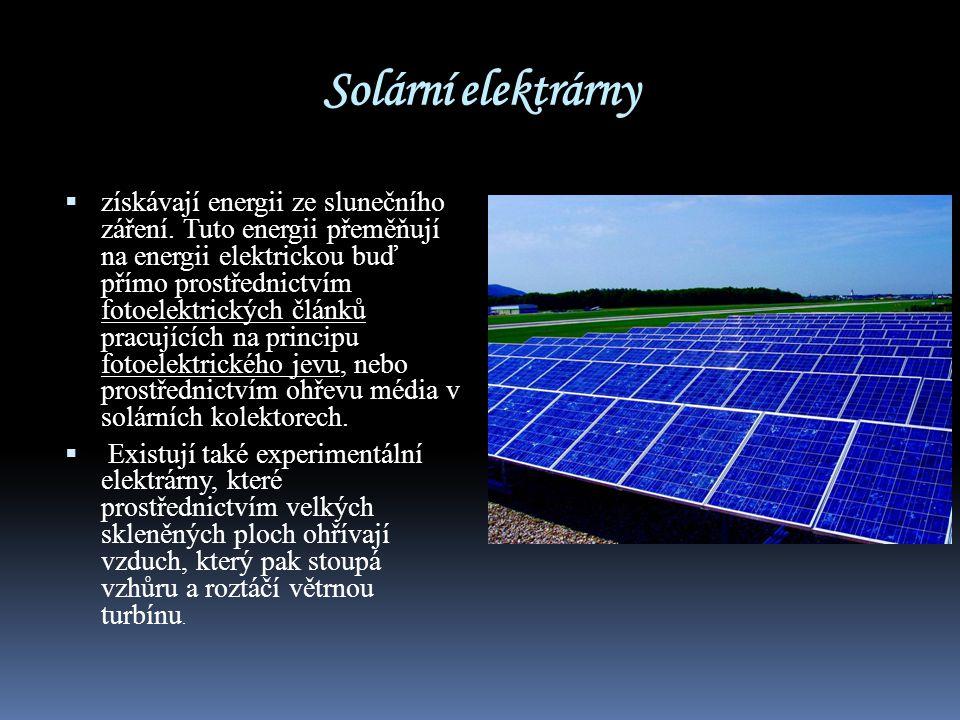 Solární elektrárny  získávají energii ze slunečního záření. Tuto energii přeměňují na energii elektrickou buď přímo prostřednictvím fotoelektrických