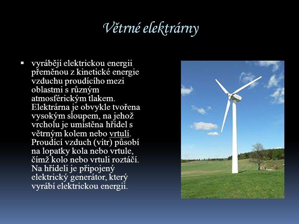Větrné elektrárny  vyrábějí elektrickou energii přeměnou z kinetické energie vzduchu proudícího mezi oblastmi s různým atmosférickým tlakem. Elektrár