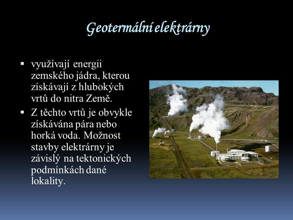 Geotermální elektrárny  využívají energii zemského jádra, kterou získávají z hlubokých vrtů do nitra Země.  Z těchto vrtů je obvykle získávána pára