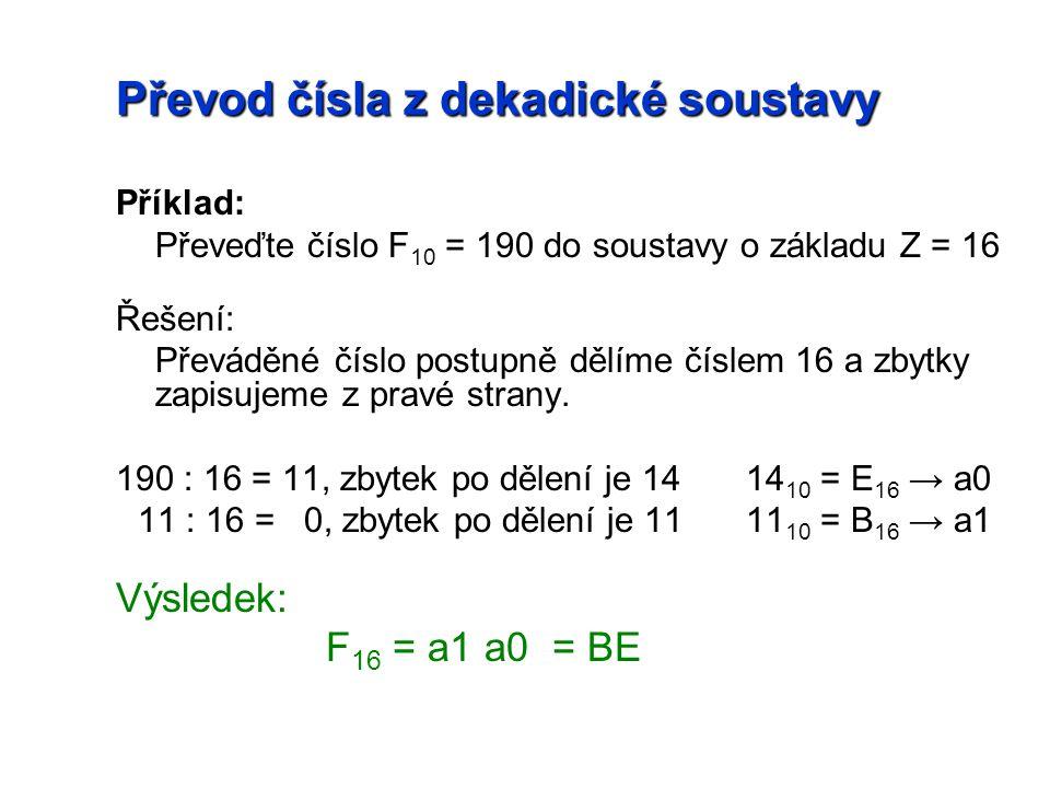 Příklad: Převeďte číslo F 10 = 190 do soustavy o základu Z = 16 Řešení: Převáděné číslo postupně dělíme číslem 16 a zbytky zapisujeme z pravé strany.