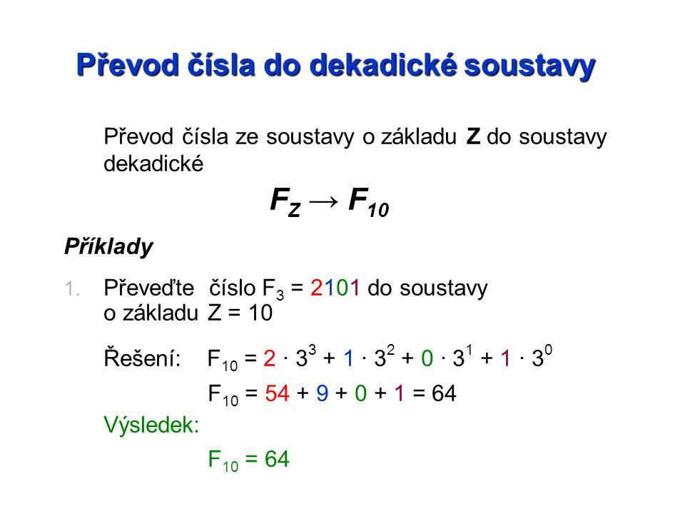 Převod čísla do dekadické soustavy Převod čísla ze soustavy o základu Z do soustavy dekadické FZ FZ → F 10 Příklady 1.