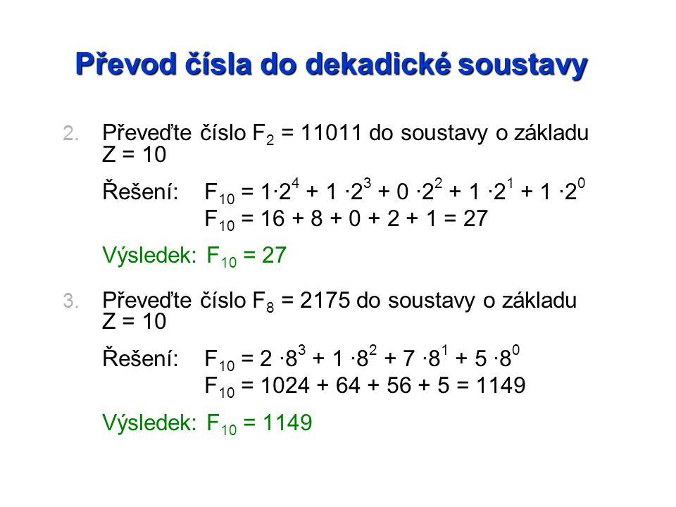 Převod čísla do dekadické soustavy Na základě předchozích příkladů vypracujte kontrolní úlohy: 1.