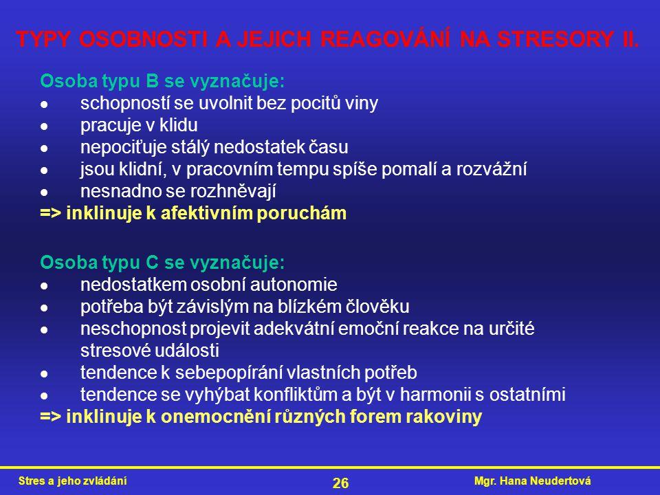 Mgr. Hana NeudertováStres a jeho zvládání 26 TYPY OSOBNOSTI A JEJICH REAGOVÁNÍ NA STRESORY II. Osoba typu B se vyznačuje:  schopností se uvolnit bez