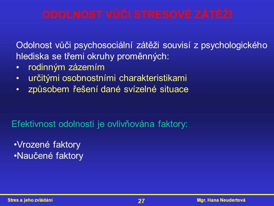 Mgr. Hana NeudertováStres a jeho zvládání 27 ODOLNOST VŮČI STRESOVÉ ZÁTĚŽI Odolnost vůči psychosociální zátěži souvisí z psychologického hlediska se t