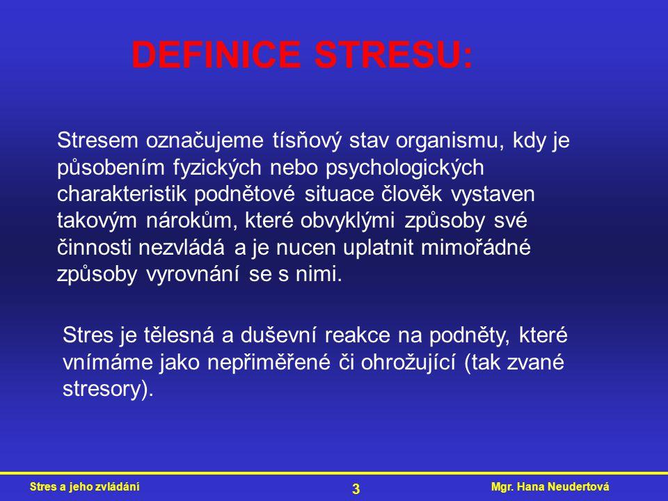 Mgr. Hana NeudertováStres a jeho zvládání 3 DEFINICE STRESU: Stresem označujeme tísňový stav organismu, kdy je působením fyzických nebo psychologickýc