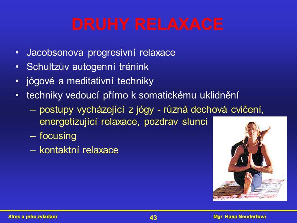 Mgr. Hana NeudertováStres a jeho zvládání 43 Jacobsonova progresivní relaxace Schultzův autogenní trénink jógové a meditativní techniky techniky vedou