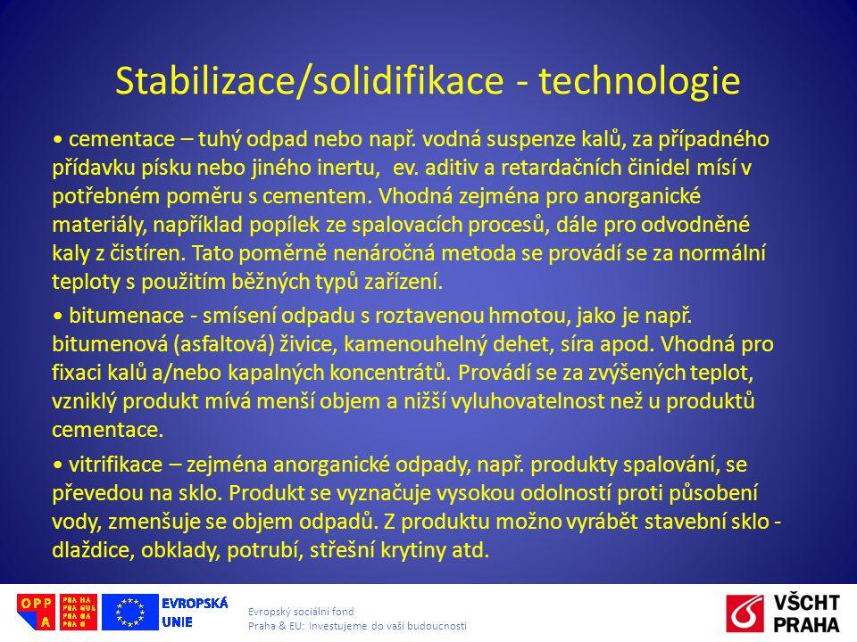 Evropský sociální fond Praha & EU: Investujeme do vaší budoucnosti Stabilizace/solidifikace - technologie cementace – tuhý odpad nebo např. vodná susp