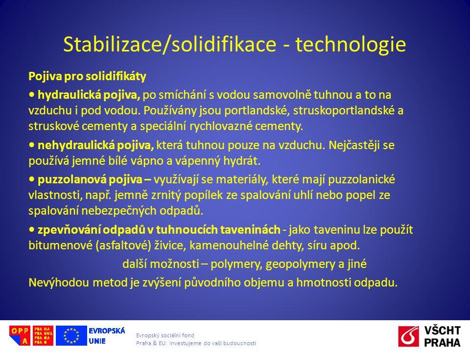 Evropský sociální fond Praha & EU: Investujeme do vaší budoucnosti Stabilizace/solidifikace - technologie Pojiva pro solidifikáty hydraulická pojiva, po smíchání s vodou samovolně tuhnou a to na vzduchu i pod vodou.