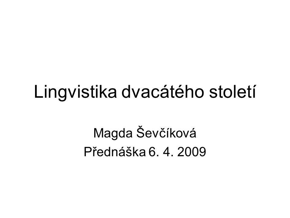 Lingvistika dvacátého století Magda Ševčíková Přednáška 6. 4. 2009