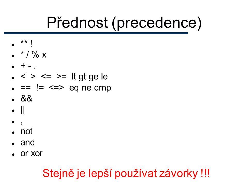 Přednost (precedence) ** ! * / % x + -. = lt gt ge le == != eq ne cmp && ||, not and or xor Stejně je lepší používat závorky !!!