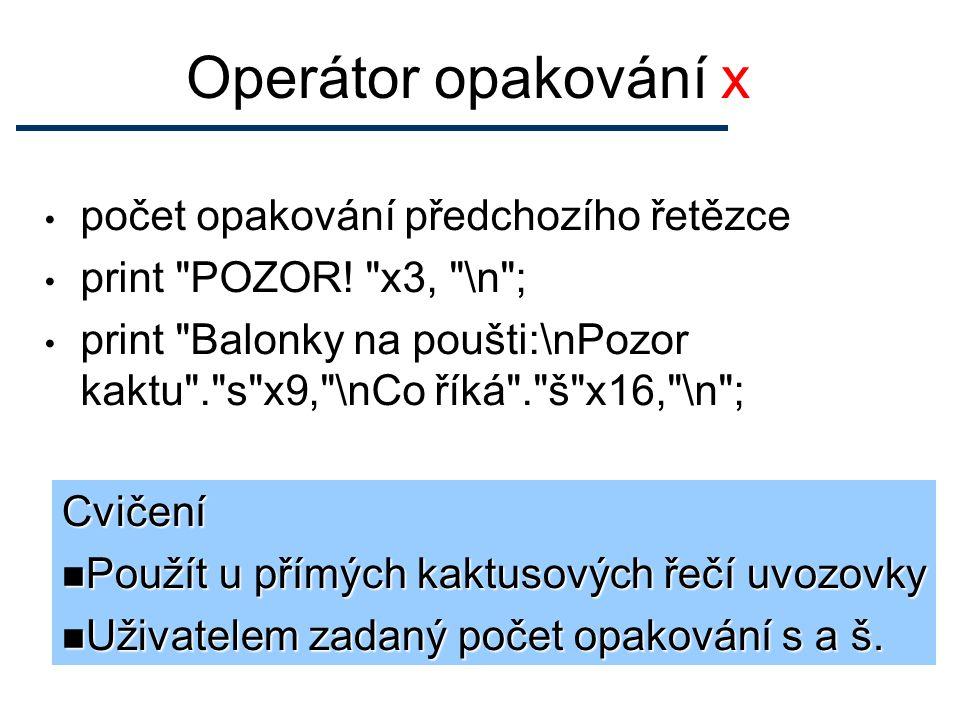 Operátor opakování x počet opakování předchozího řetězce print POZOR.