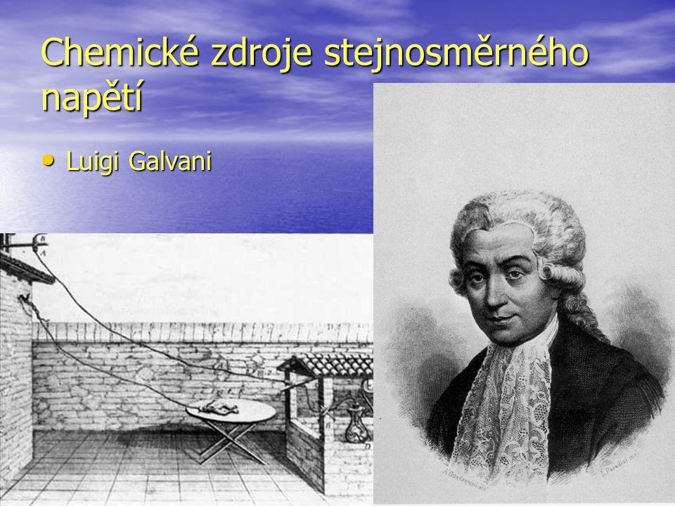 Chemické zdroje stejnosměrného napětí Luigi Galvani Luigi Galvani