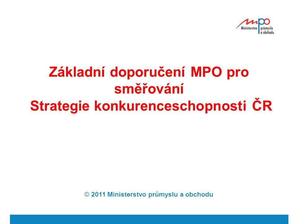 Základní doporučení MPO pro směřování Strategie konkurenceschopnosti ČR © 2011 Ministerstvo průmyslu a obchodu
