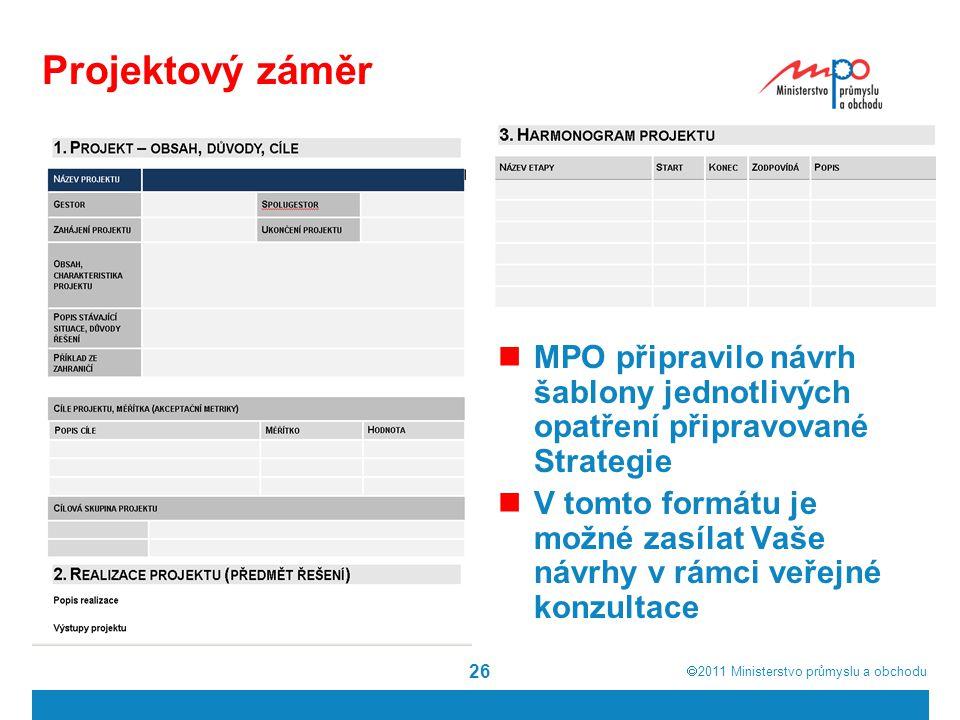  2011  Ministerstvo průmyslu a obchodu 26 Projektový záměr MPO připravilo návrh šablony jednotlivých opatření připravované Strategie V tomto formát