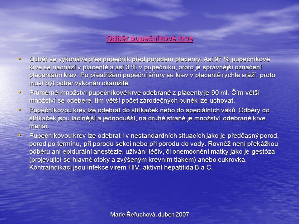 Marie Řeřuchová, duben 2007 Odběr pupečníkové krve Odběr se vykonává přes pupečník před porodem placenty. Asi 97 % pupečníkové krve se nachází v place