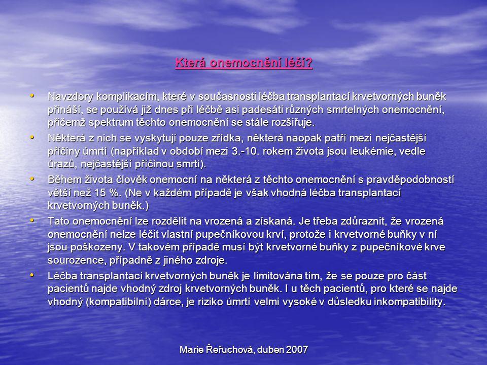 Marie Řeřuchová, duben 2007 Která onemocnění léčí? Navzdory komplikacím, které v současnosti léčba transplantací krvetvorných buněk přináší, se použív