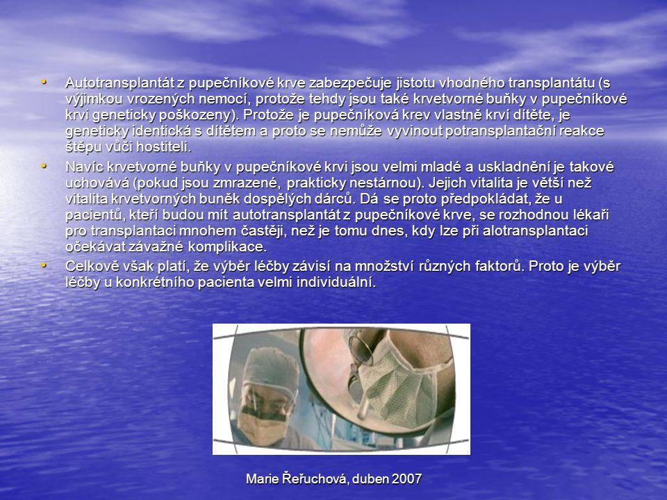 Marie Řeřuchová, duben 2007 Autotransplantát z pupečníkové krve zabezpečuje jistotu vhodného transplantátu (s výjimkou vrozených nemocí, protože tehdy