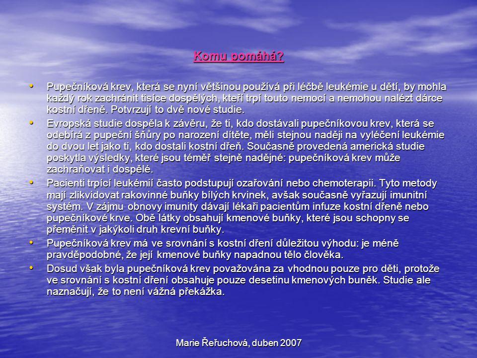 Marie Řeřuchová, duben 2007 Komu pomáhá? Pupečníková krev, která se nyní většinou používá při léčbě leukémie u dětí, by mohla každý rok zachránit tisí