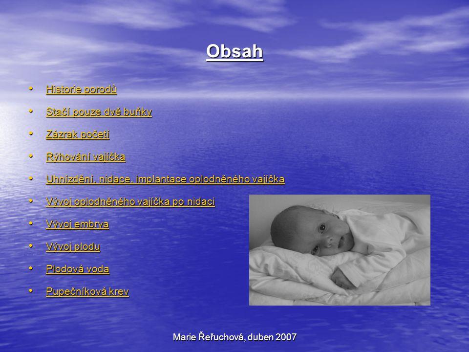 Marie Řeřuchová, duben 2007 Historie porodů Porodní báby v Římě nazývané meretrix musely být ženy, které již samy rodily, ale nesměly již být ve věku plodnosti.