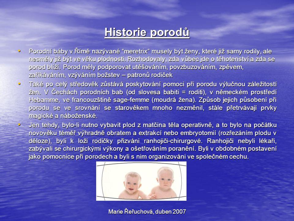 """Marie Řeřuchová, duben 2007 Historie porodů Porodní báby v Římě nazývané """"meretrix"""" musely být ženy, které již samy rodily, ale nesměly již být ve věk"""