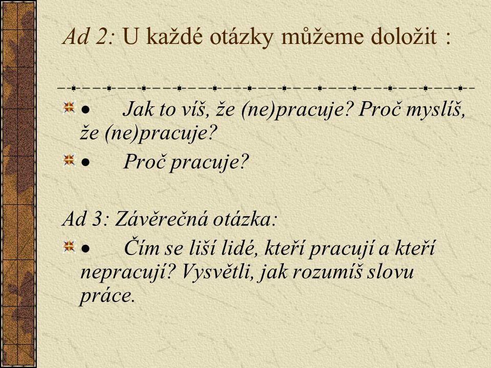 Ad 2: U každé otázky můžeme doložit :  Jak to víš, že (ne)pracuje.