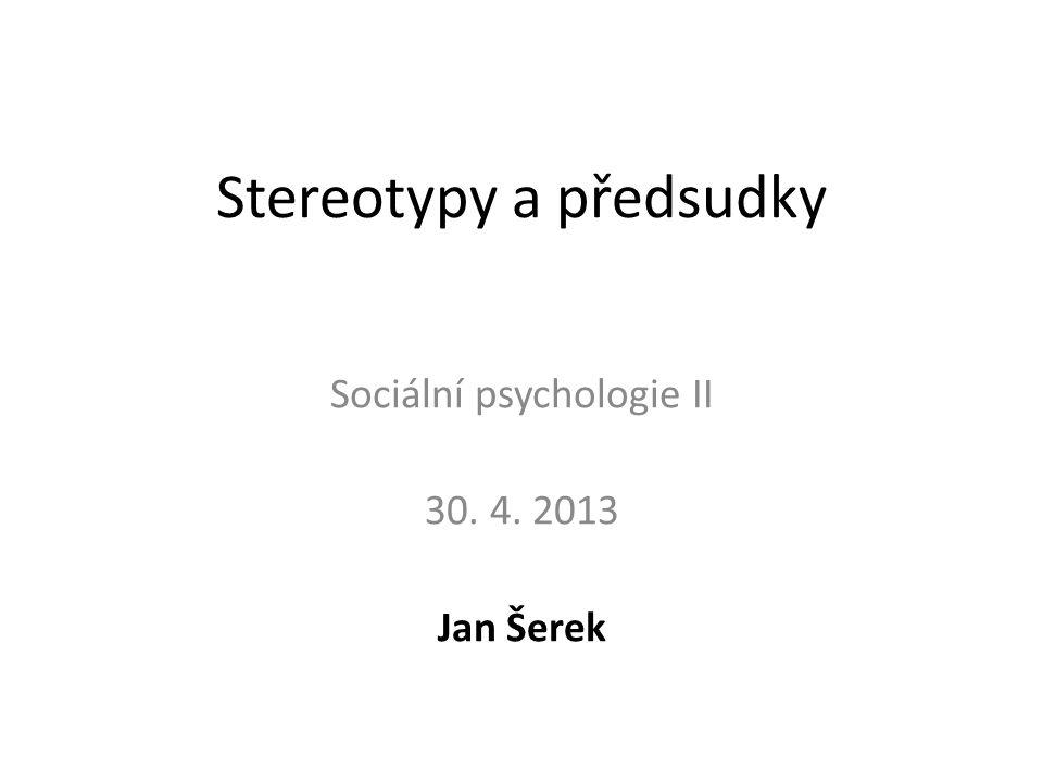 Stereotypy a předsudky Sociální psychologie II 30. 4. 2013 Jan Šerek