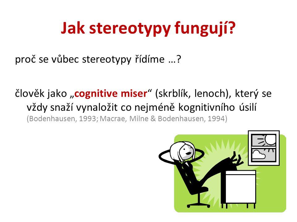 """Jak stereotypy fungují? proč se vůbec stereotypy řídíme …? člověk jako """"cognitive miser"""" (skrblík, lenoch), který se vždy snaží vynaložit co nejméně k"""