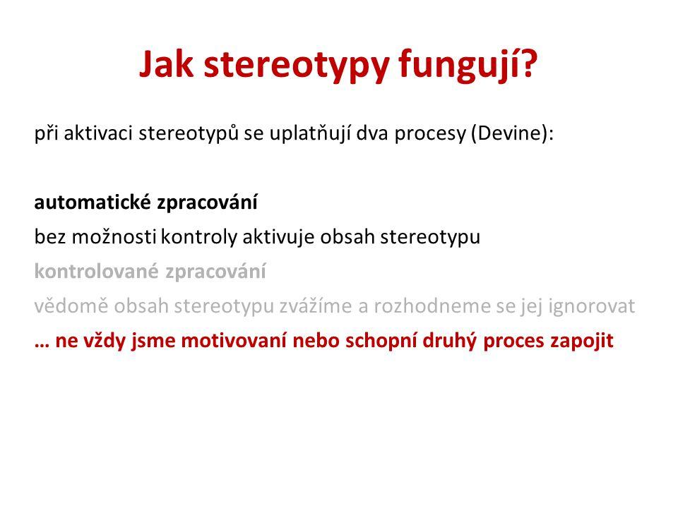 Jak stereotypy fungují? při aktivaci stereotypů se uplatňují dva procesy (Devine): automatické zpracování bez možnosti kontroly aktivuje obsah stereot
