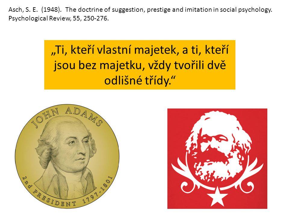 """""""Ti, kteří vlastní majetek, a ti, kteří jsou bez majetku, vždy tvořili dvě odlišné třídy."""" Asch, S. E. (1948). The doctrine of suggestion, prestige an"""