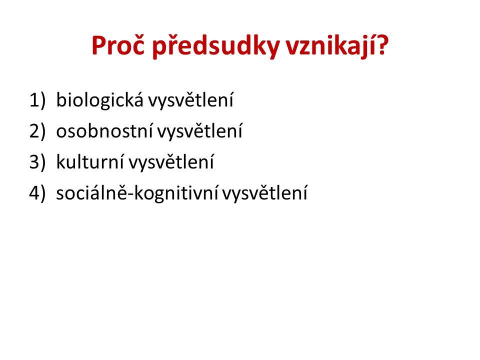 Proč předsudky vznikají? 1)biologická vysvětlení 2)osobnostní vysvětlení 3)kulturní vysvětlení 4)sociálně-kognitivní vysvětlení