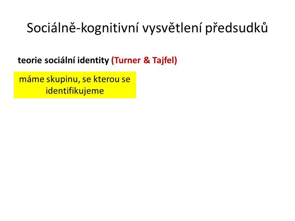 Sociálně-kognitivní vysvětlení předsudků teorie sociální identity (Turner & Tajfel) máme skupinu, se kterou se identifikujeme