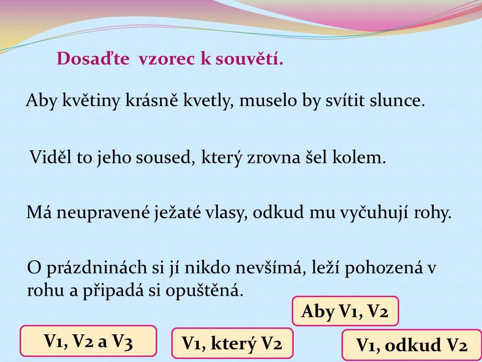 Napište vzorce souvětí: 1.Václav se rozhodl, že napíše dopis kamarádovi.