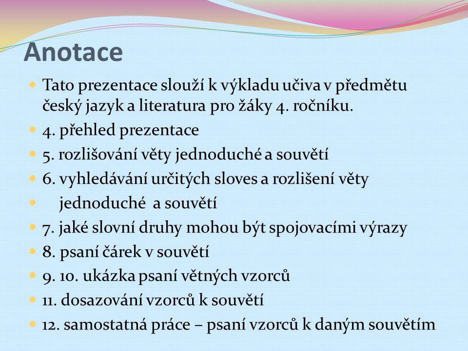 Anotace Tato prezentace slouží k výkladu učiva v předmětu český jazyk a literatura pro žáky 4. ročníku. 4. přehled prezentace 5. rozlišování věty jedn