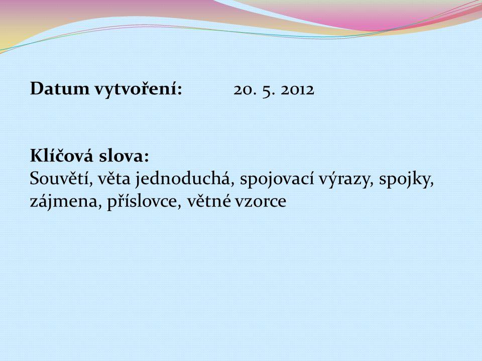 Datum vytvoření: 20. 5. 2012 Klíčová slova: Souvětí, věta jednoduchá, spojovací výrazy, spojky, zájmena, příslovce, větné vzorce