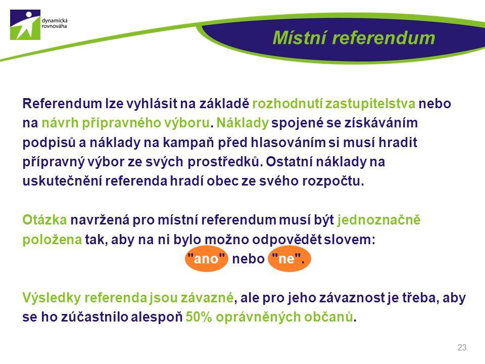 23 Referendum lze vyhlásit na základě rozhodnutí zastupitelstva nebo na návrh přípravného výboru. Náklady spojené se získáváním podpisů a náklady na k